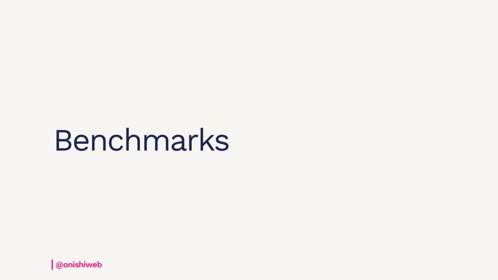 Benchmarks @onishiweb