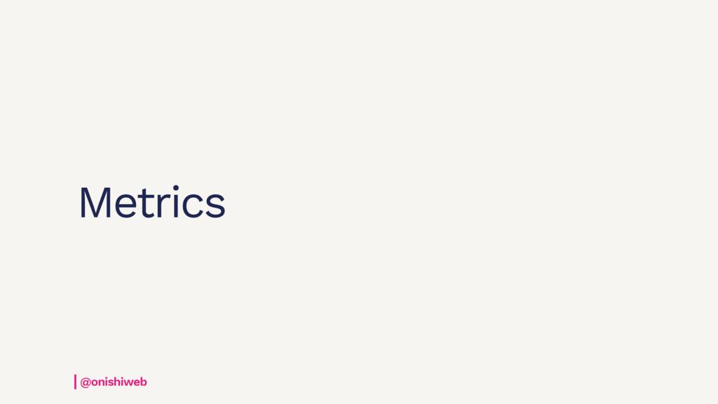 Metrics @onishiweb