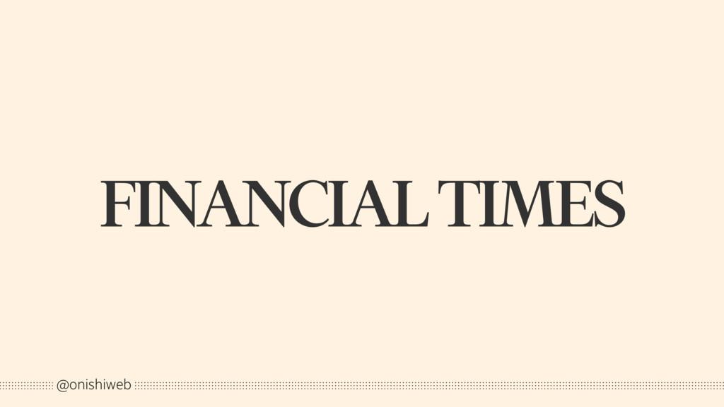 FINANCIAL TIMES @onishiweb