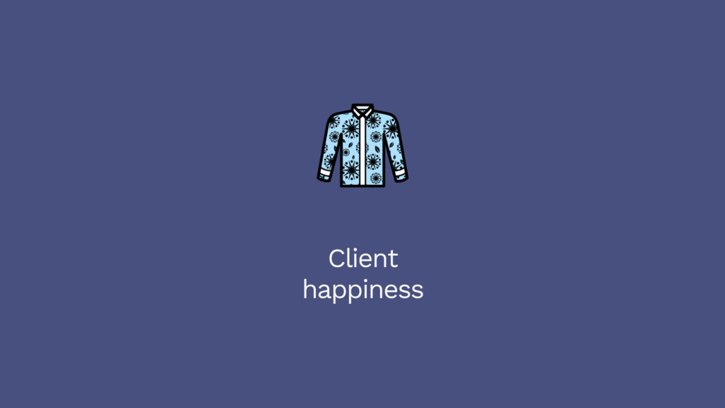 Client happiness