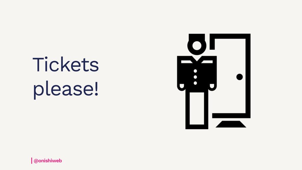 @onishiweb Tickets please!