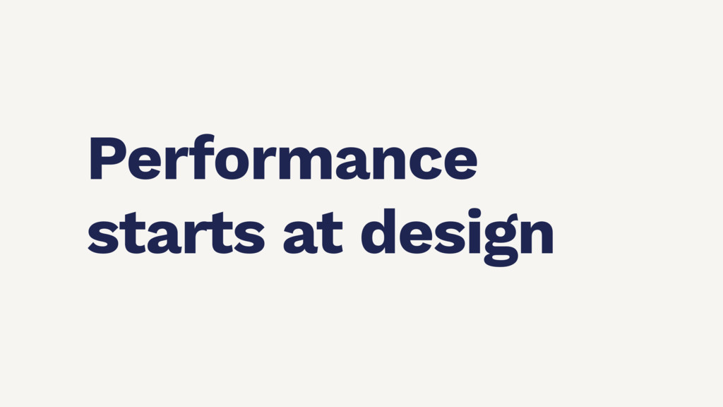 Performance starts at design