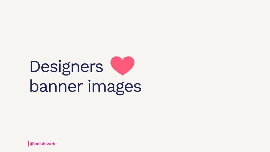 Designers banner images @onishiweb