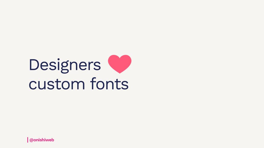Designers custom fonts @onishiweb