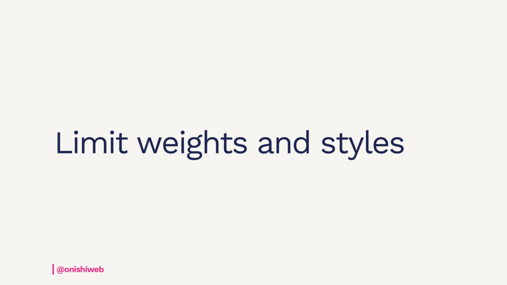 Limit weights and styles @onishiweb