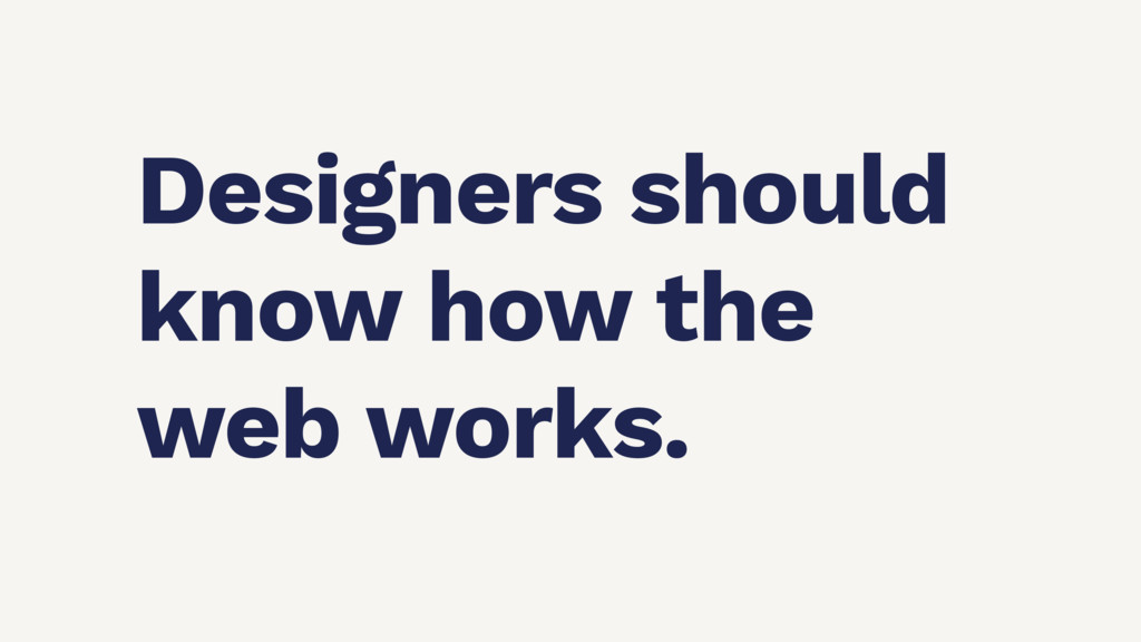 Designers should know how the web works.
