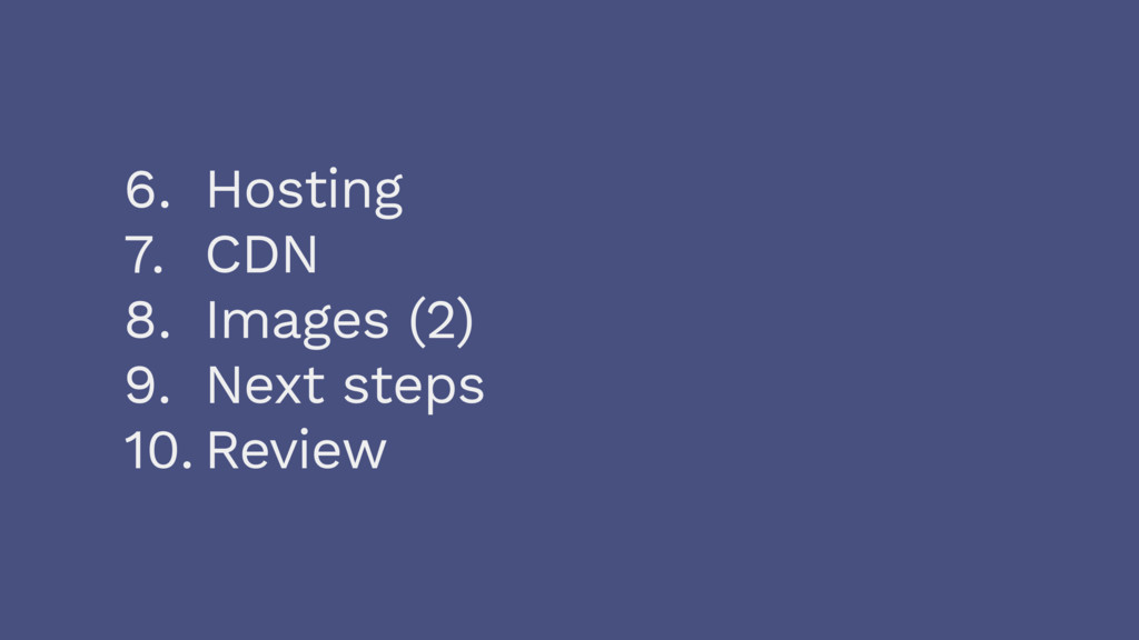 6. Hosting 7. CDN 8. Images (2) 9. Next steps 1...