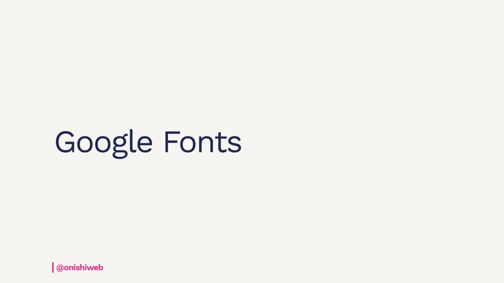 Google Fonts @onishiweb