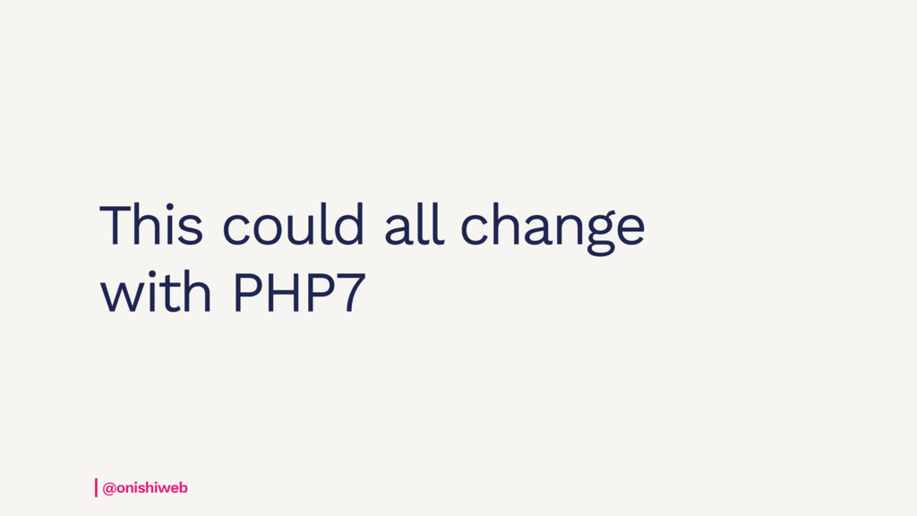 This could all change with PHP7 @onishiweb