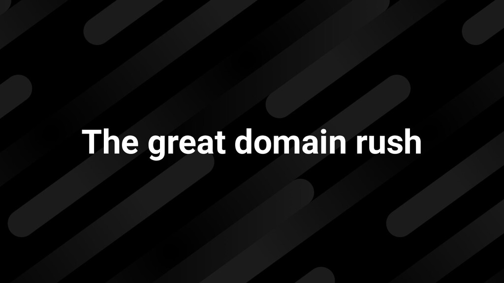 The great domain rush