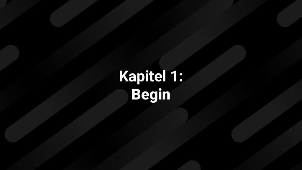 Kapitel 1: Begin