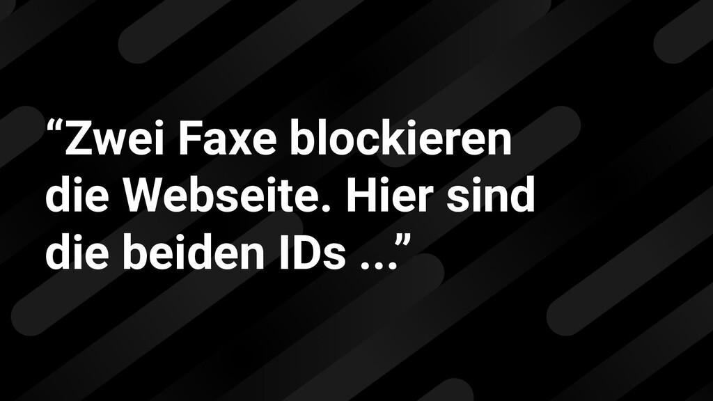 """""""Zwei Faxe blockieren die Webseite. Hier sind d..."""