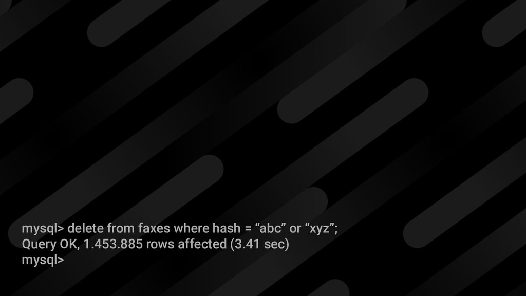 "mysql> delete from faxes where hash = ""abc"" or ..."
