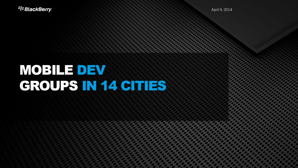 April 9, 2014 MOBILE DEV GROUPS IN 14 CITIES