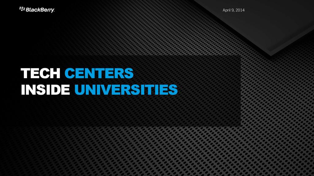 April 9, 2014 TECH CENTERS INSIDE UNIVERSITIES