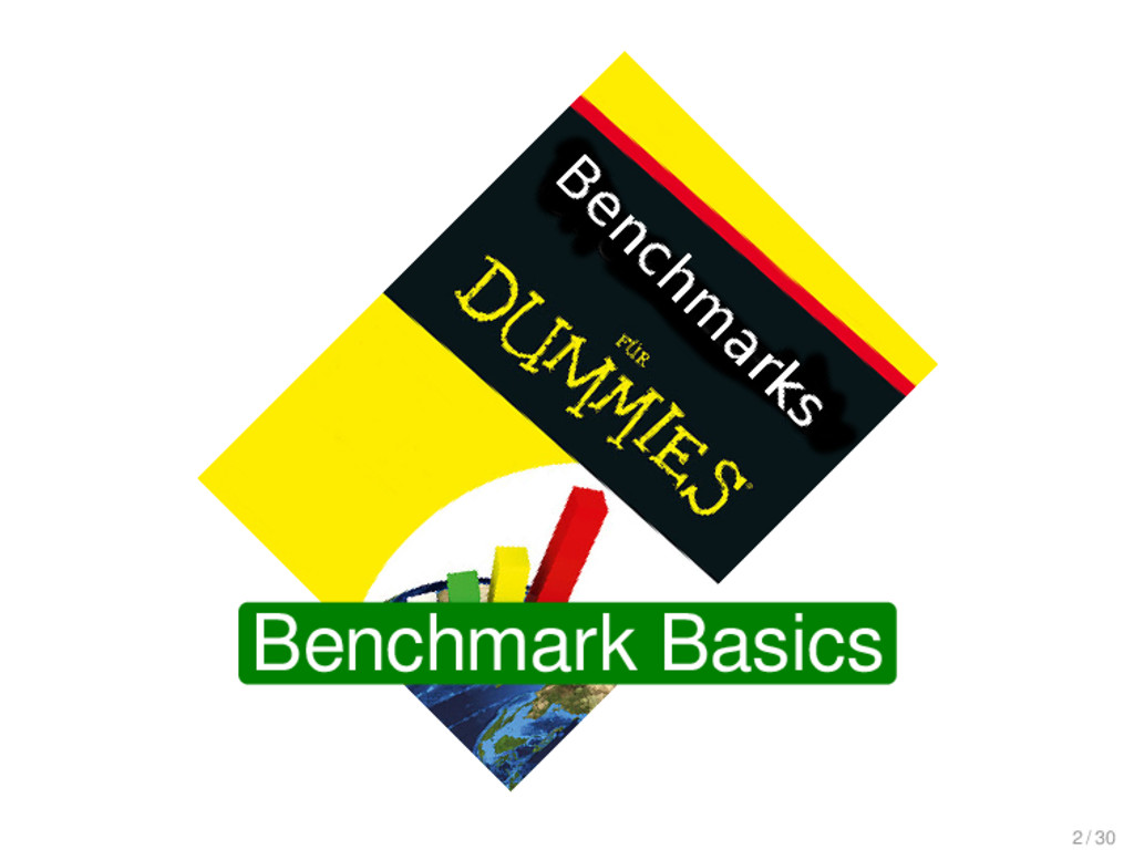 Benchmark Basics 2 / 30