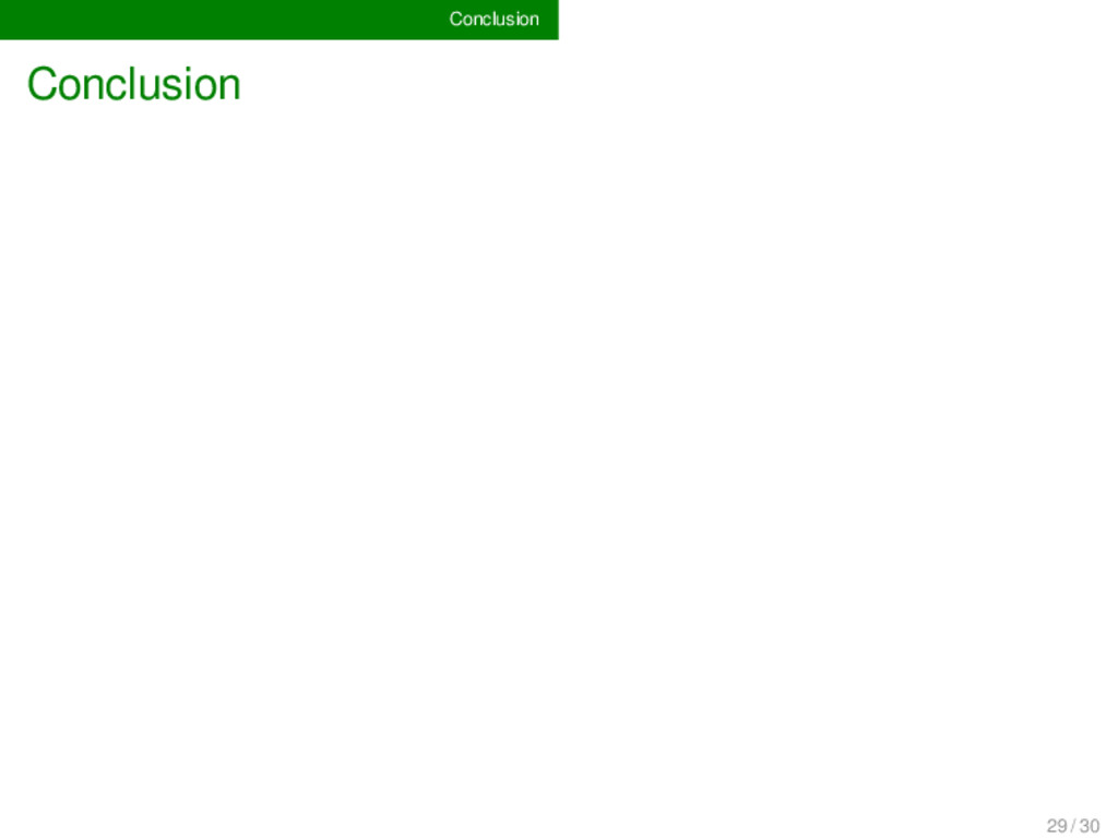 Conclusion Conclusion 29 / 30
