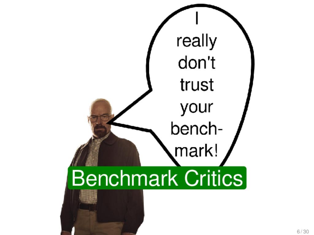 Benchmark Critics 6 / 30