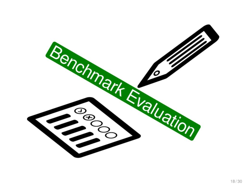 Benchmark Evaluation 18 / 30