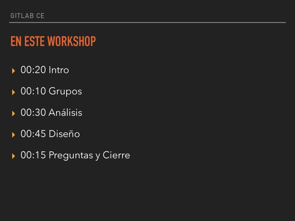 GITLAB CE EN ESTE WORKSHOP ▸ 00:20 Intro ▸ 00:1...