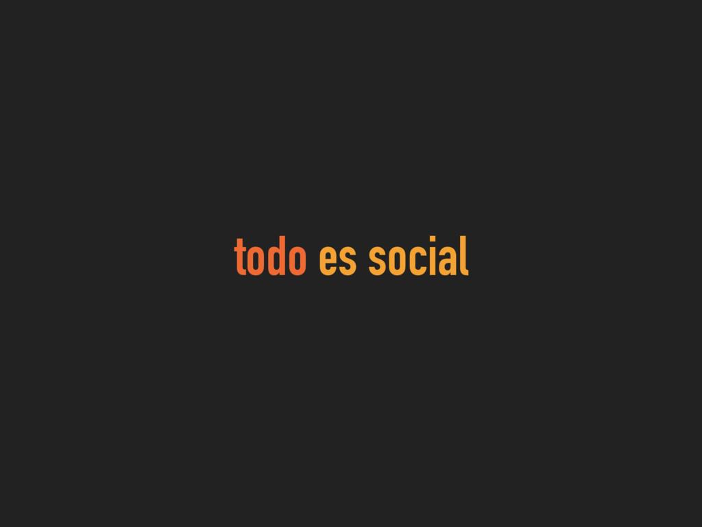 todo es social