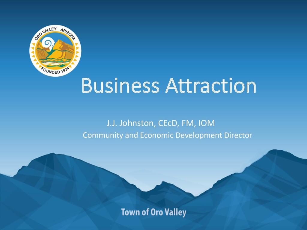 Business Attraction J.J. Johnston, CEcD, FM, IO...