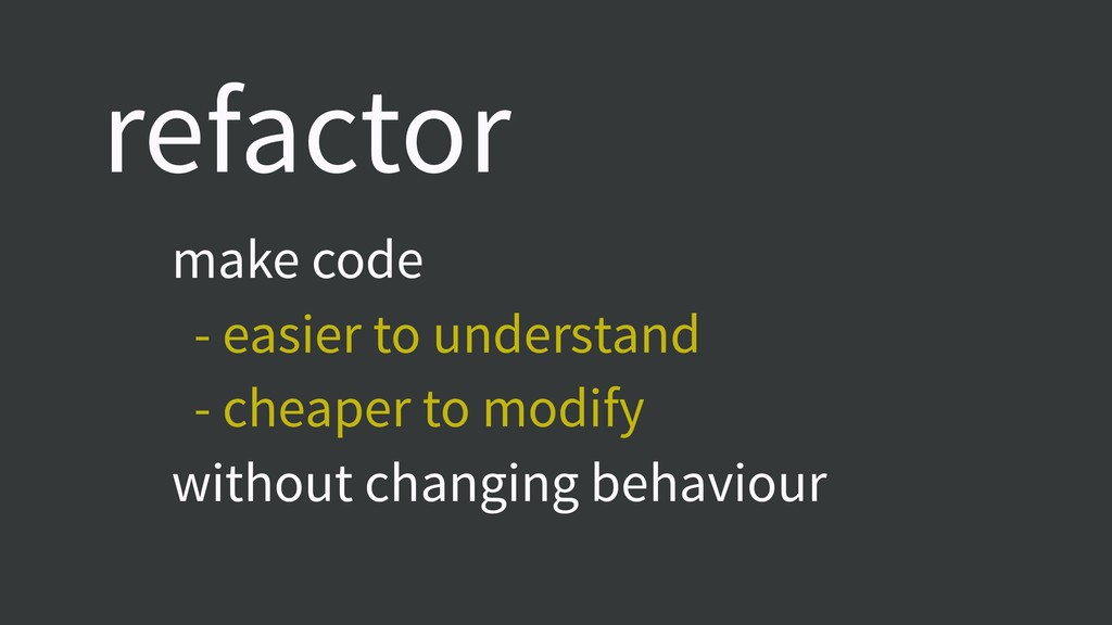 make code - easier to understand - cheaper to m...