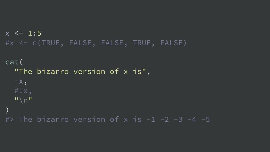 x <- 1:5 #x <- c(TRUE, FALSE, FALSE, TRUE, FALS...