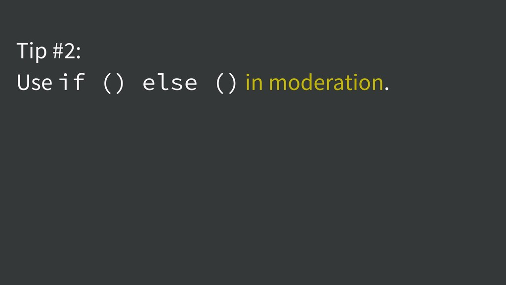 Tip #2: Use if () else () in moderation.