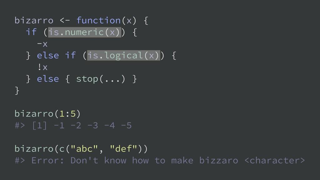 bizarro <- function(x) { if (is.numeric(x)) { -...