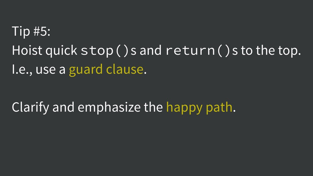 Tip #5: Hoist quick stop()s and return()s to th...