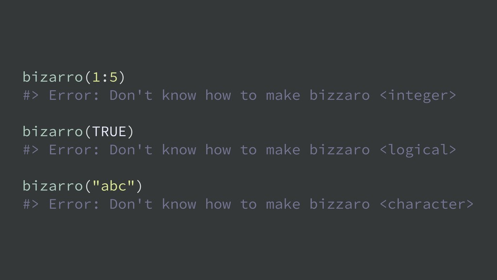 bizarro(1:5) #> Error: Don't know how to make b...