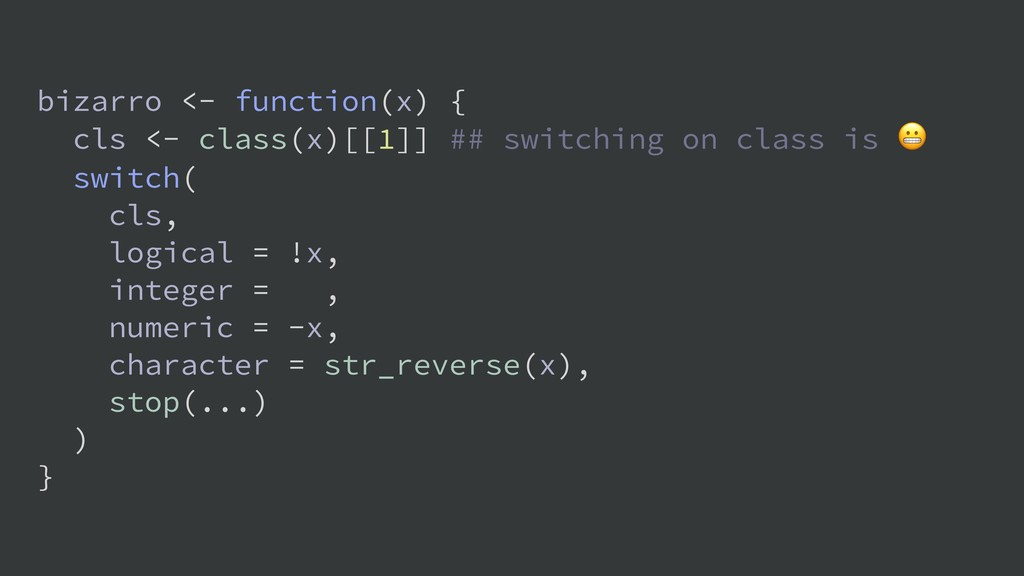 bizarro <- function(x) { cls <- class(x)[[1]] #...