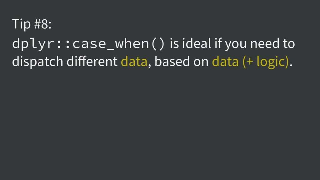 Tip #8: dplyr::case_when() is ideal if you need...