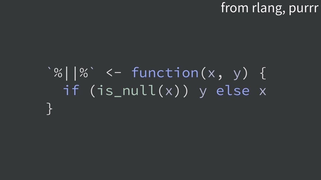 from rlang, purrr `%||%` <- function(x, y) { if...
