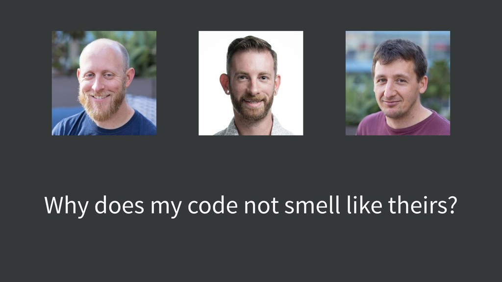 Why does my code not smell like theirs?