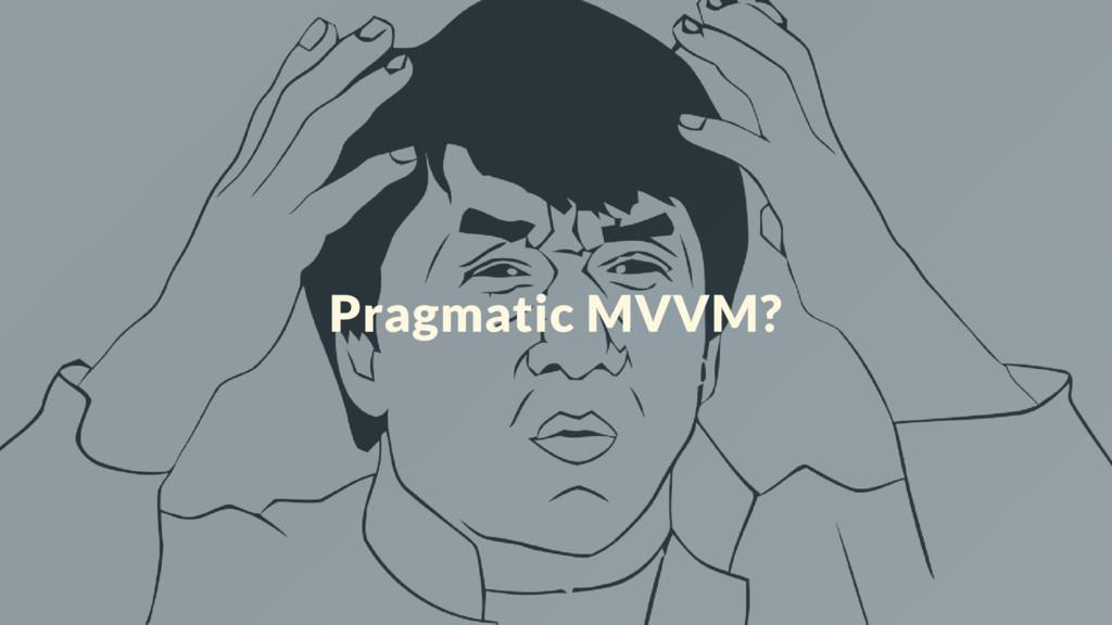 Pragmatic MVVM?