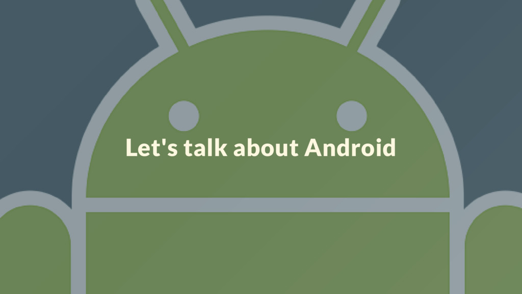 Let's talk about Android