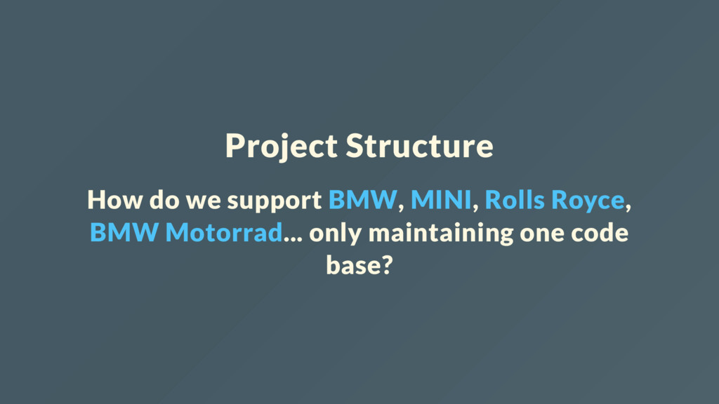 Project Structure How do we support BMW, MINI, ...