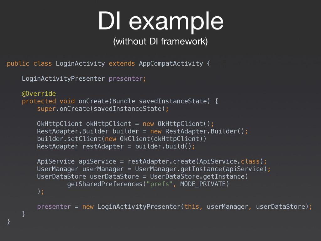 DI example  (without DI framework) public class...