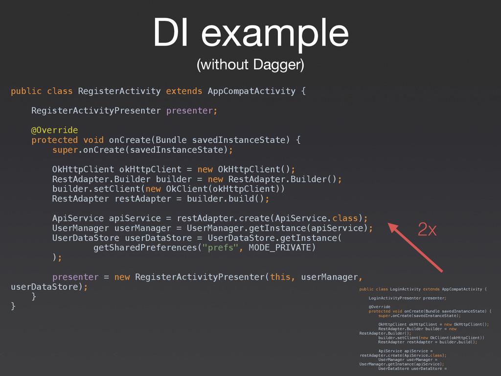 DI example  (without Dagger) public class Login...