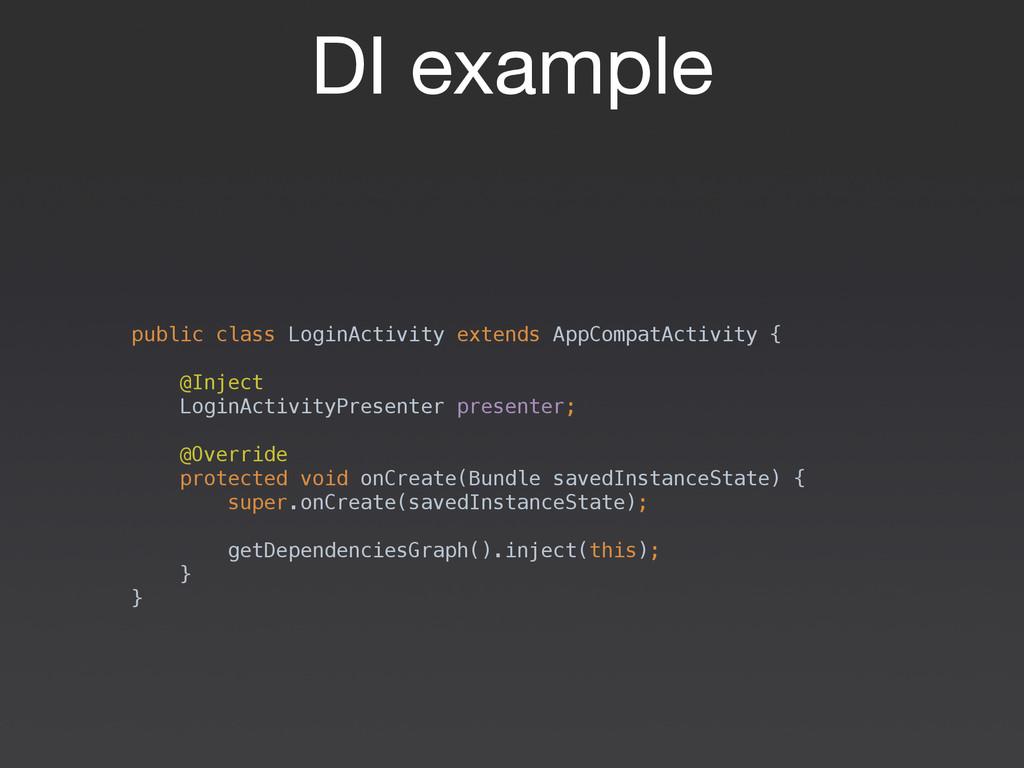 DI example  public class LoginActivity extends ...