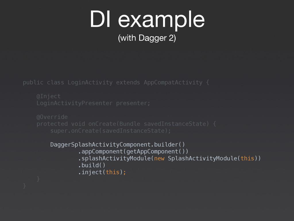 DI example  (with Dagger 2) public class LoginA...
