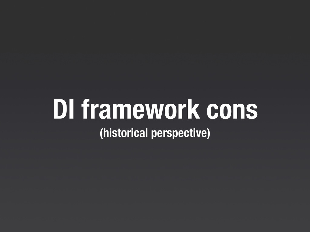 DI framework cons (historical perspective)