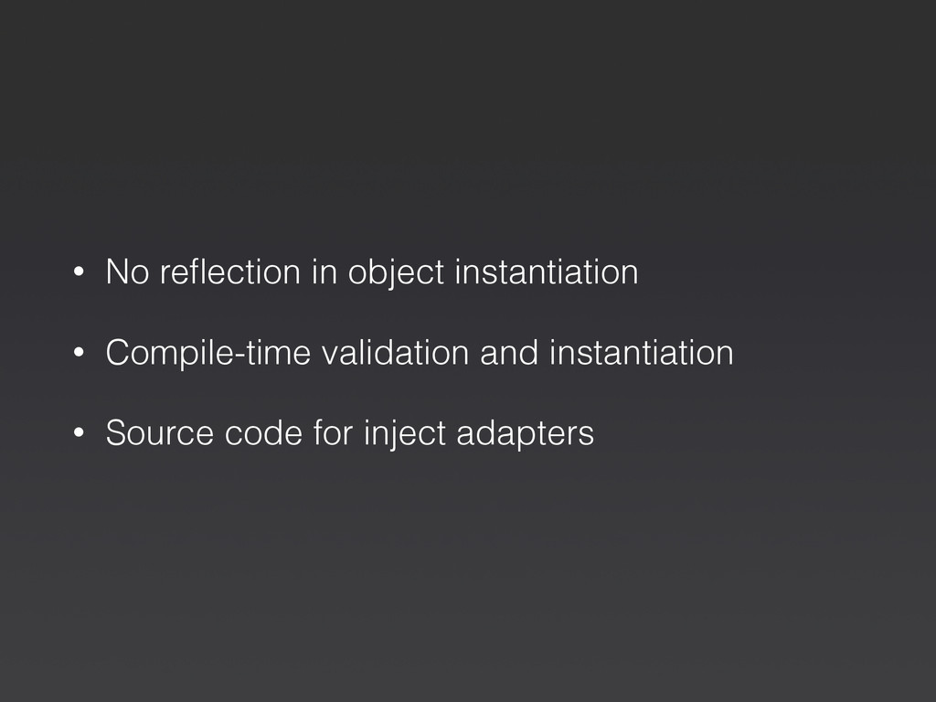 • No reflection in object instantiation • Compil...