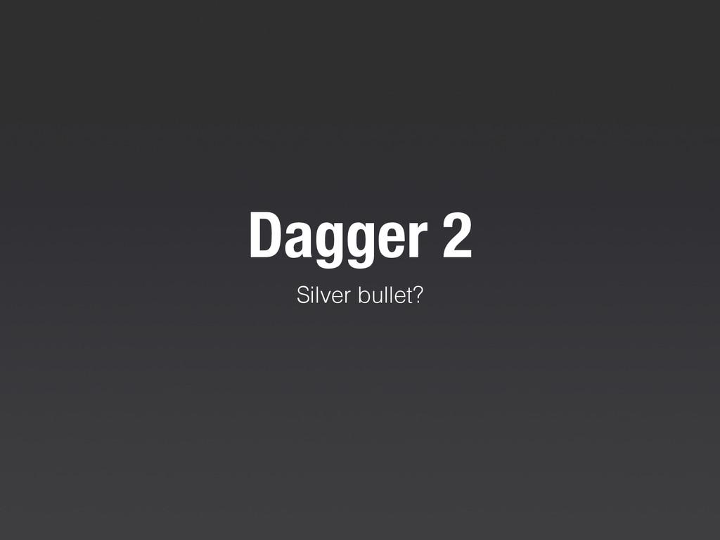 Dagger 2 Silver bullet?