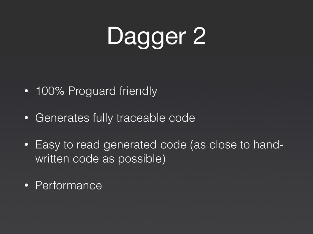 Dagger 2 • 100% Proguard friendly • Generates f...
