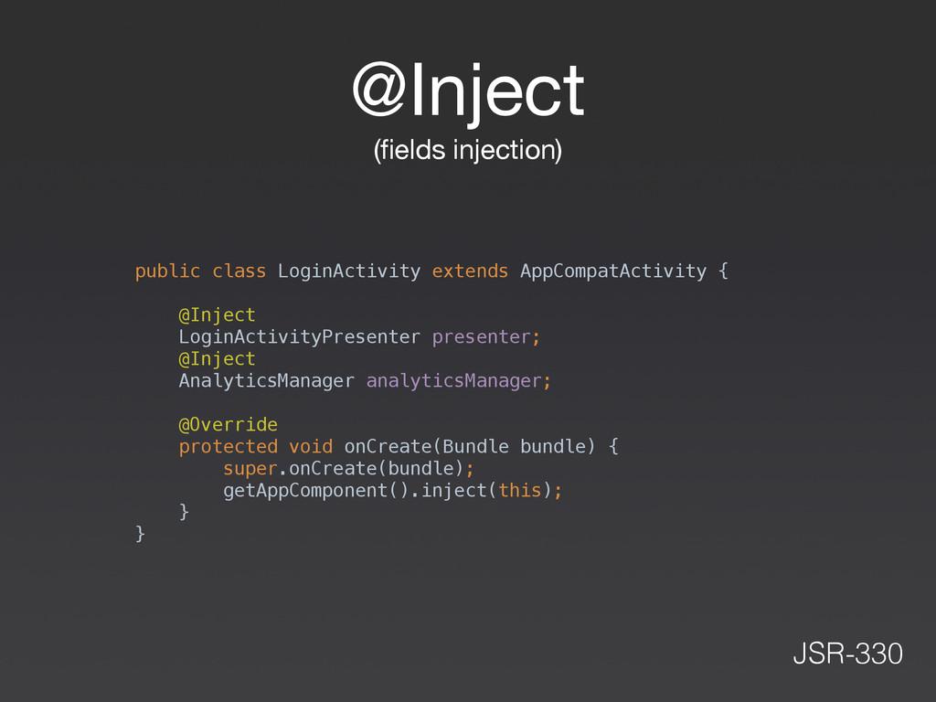 @Inject  (fields injection) public class LoginAc...