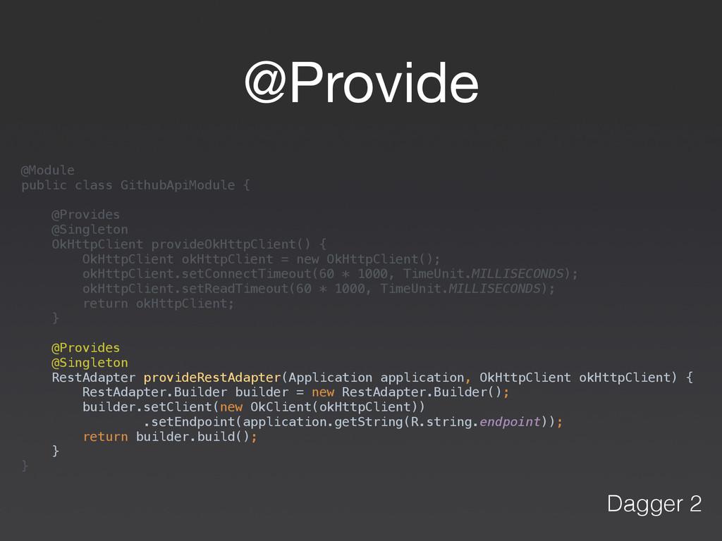 @Provide Dagger 2 @Module public class GithubA...