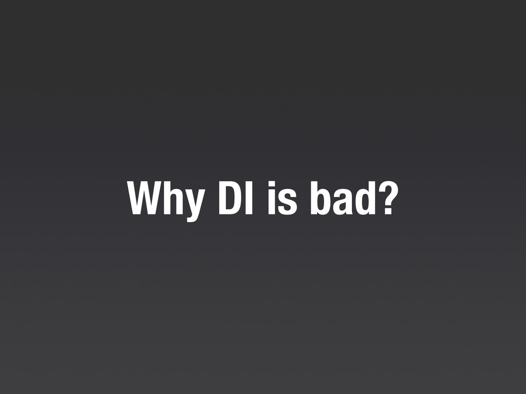 Why DI is bad?